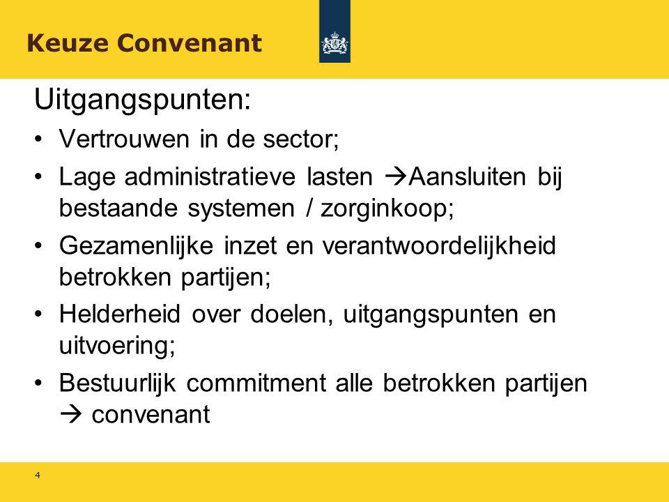 Uitgangspunten: Vertrouwen in de sector; Lage administratieve lasten  Aansluiten bij bestaande systemen / zorginkoop; Gezamenlijke inzet en verantwoo