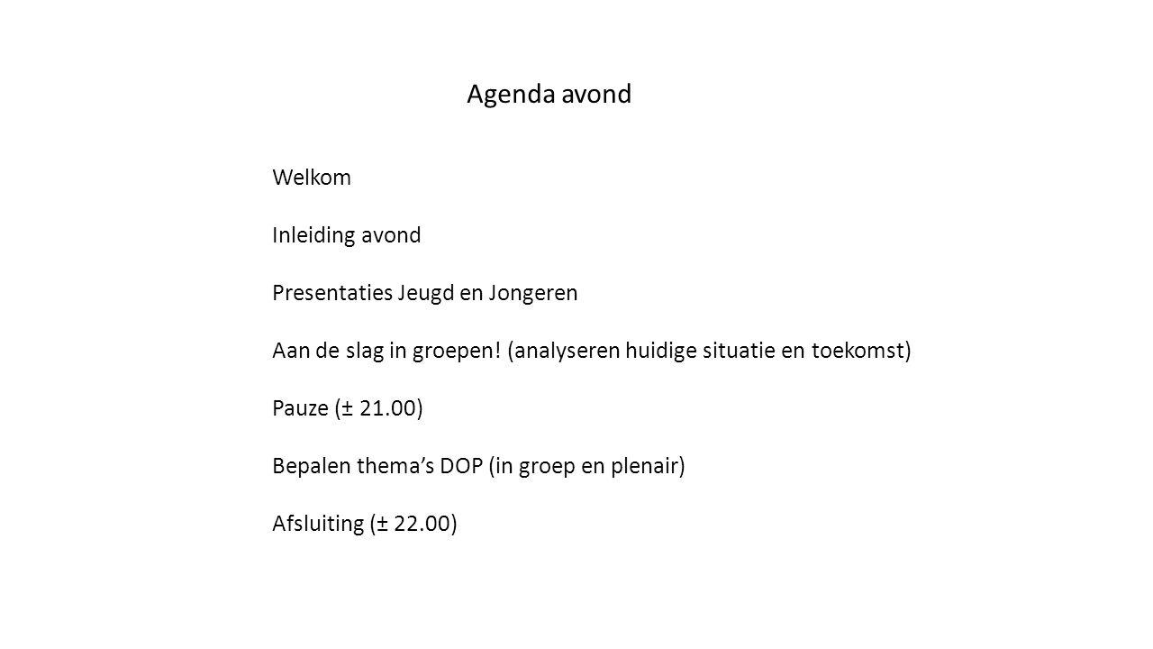 Agenda avond Welkom Inleiding avond Presentaties Jeugd en Jongeren Aan de slag in groepen.