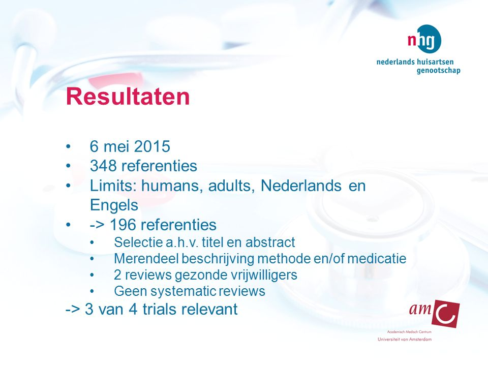 Resultaten 6 mei 2015 348 referenties Limits: humans, adults, Nederlands en Engels -> 196 referenties Selectie a.h.v. titel en abstract Merendeel besc