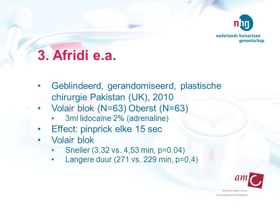3. Afridi e.a. Geblindeerd, gerandomiseerd, plastische chirurgie Pakistan (UK), 2010 Volair blok (N=63) Oberst (N=63) 3ml lidocaïne 2% (adrenaline) Ef