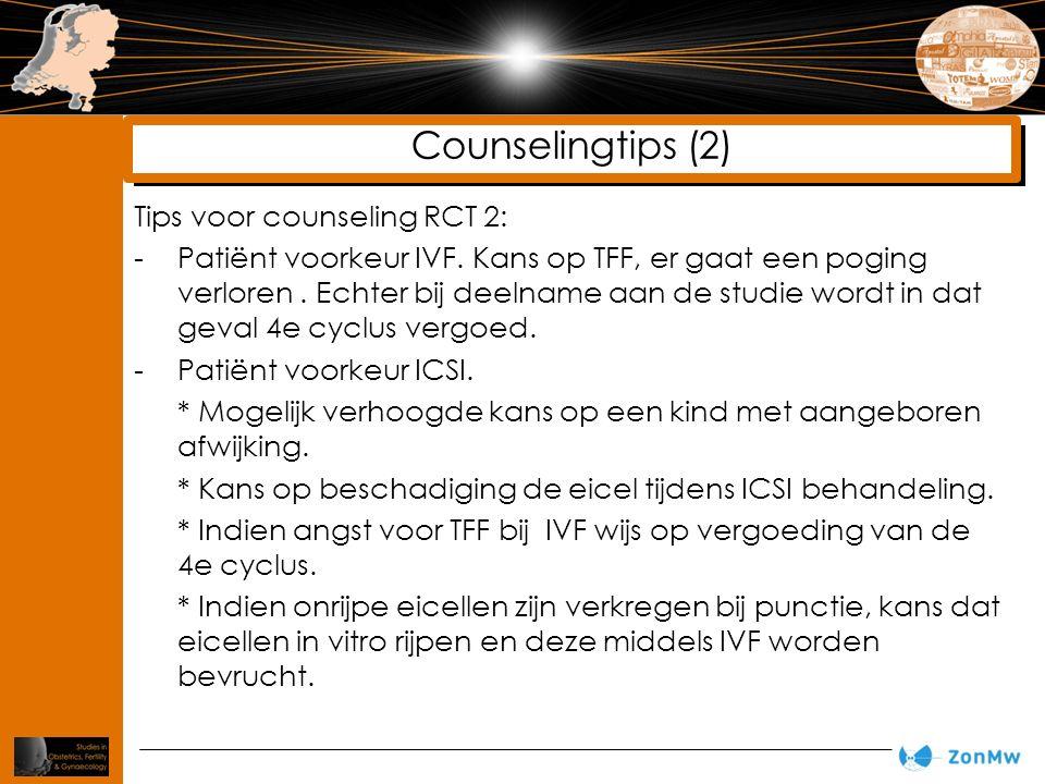 Tips voor counseling RCT 2: -Patiënt voorkeur IVF. Kans op TFF, er gaat een poging verloren. Echter bij deelname aan de studie wordt in dat geval 4e c