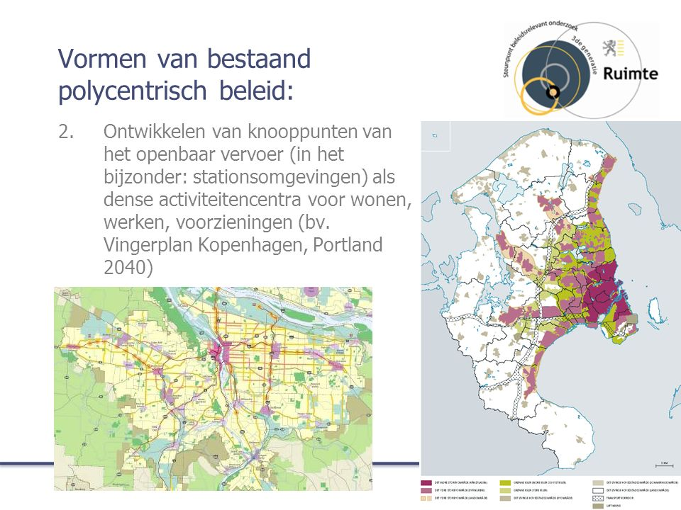Vormen van bestaand polycentrisch beleid: 2.Ontwikkelen van knooppunten van het openbaar vervoer (in het bijzonder: stationsomgevingen) als dense activiteitencentra voor wonen, werken, voorzieningen (bv.