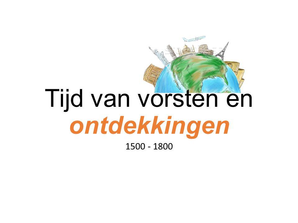 Tijd van vorsten en ontdekkingen 1500 - 1800