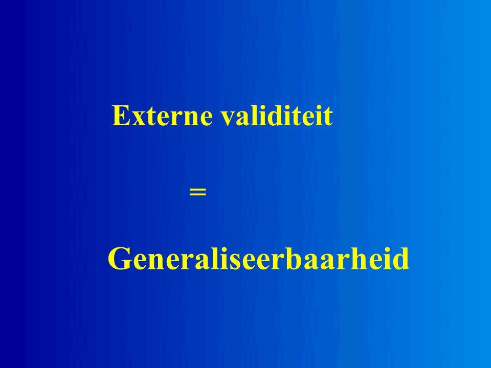 Externe validiteit = Generaliseerbaarheid