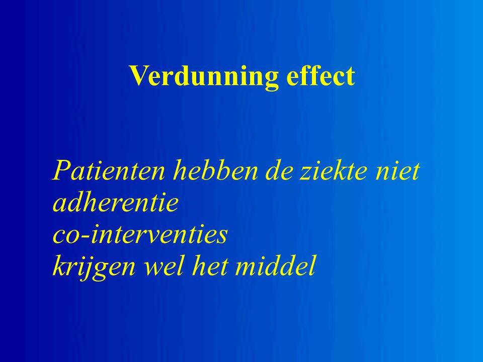 Verdunning effect Patienten hebben de ziekte niet adherentie co-interventies krijgen wel het middel