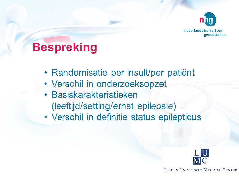Bespreking Randomisatie per insult/per patiënt Verschil in onderzoeksopzet Basiskarakteristieken (leeftijd/setting/ernst epilepsie) Verschil in defini