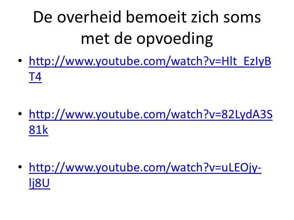 De overheid bemoeit zich soms met de opvoeding http://www.youtube.com/watch?v=Hlt_EzIyB T4 http://www.youtube.com/watch?v=Hlt_EzIyB T4 http://www.yout