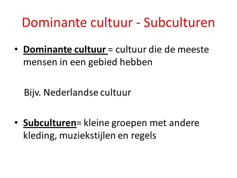 Dominante cultuur - Subculturen Dominante cultuur = cultuur die de meeste mensen in een gebied hebben Bijv.