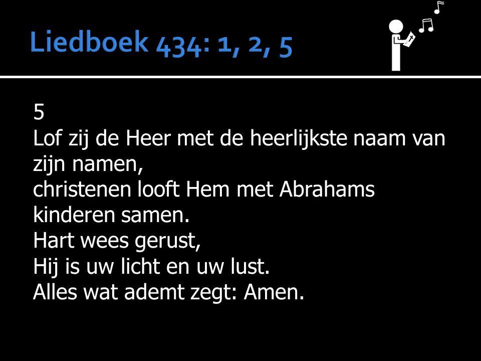 5 Lof zij de Heer met de heerlijkste naam van zijn namen, christenen looft Hem met Abrahams kinderen samen. Hart wees gerust, Hij is uw licht en uw lu