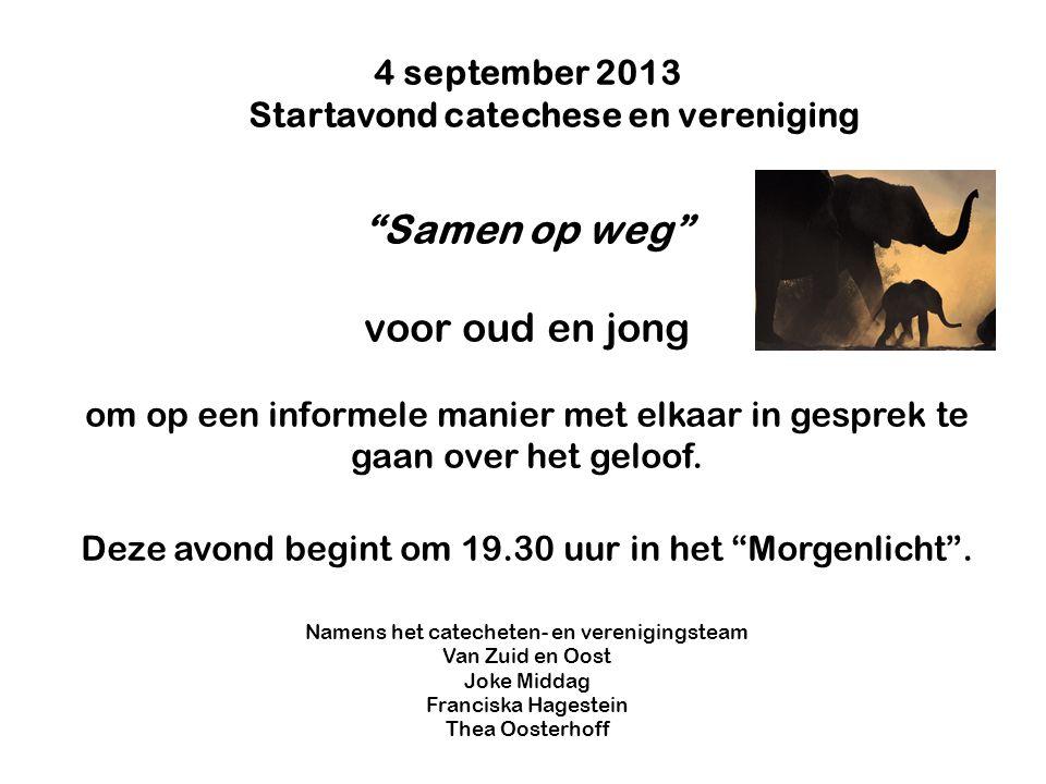 """4 september 2013 Startavond catechese en vereniging """"Samen op weg"""" voor oud en jong om op een informele manier met elkaar in gesprek te gaan over het"""