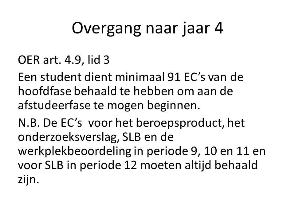 Overgang naar jaar 4 1.De Examencommissie stelt aan het einde van de hoofdfase vast welke studenten 120 EC's behaald hebben.