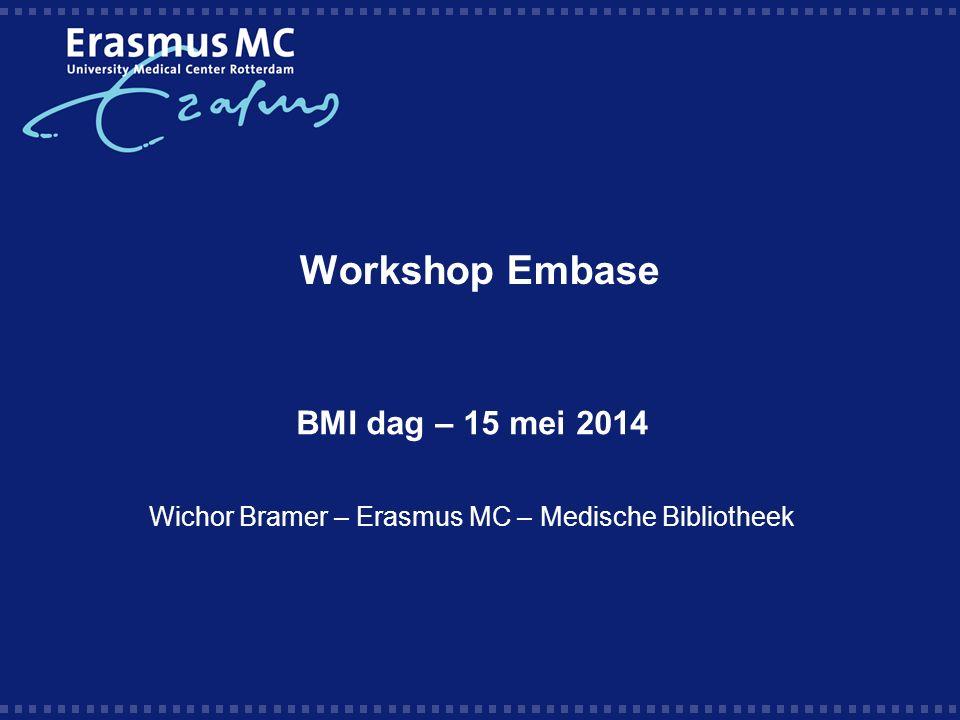 Workshop Embase BMI dag – 15 mei 2014 Wichor Bramer – Erasmus MC – Medische Bibliotheek