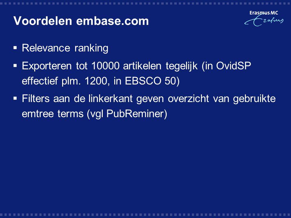Voordelen embase.com  Relevance ranking  Exporteren tot 10000 artikelen tegelijk (in OvidSP effectief plm.