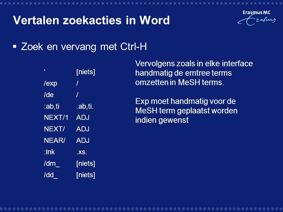 Vertalen zoekacties in Word  Zoek en vervang met Ctrl-H '[niets] /exp/ /de/ :ab,ti.ab,ti.