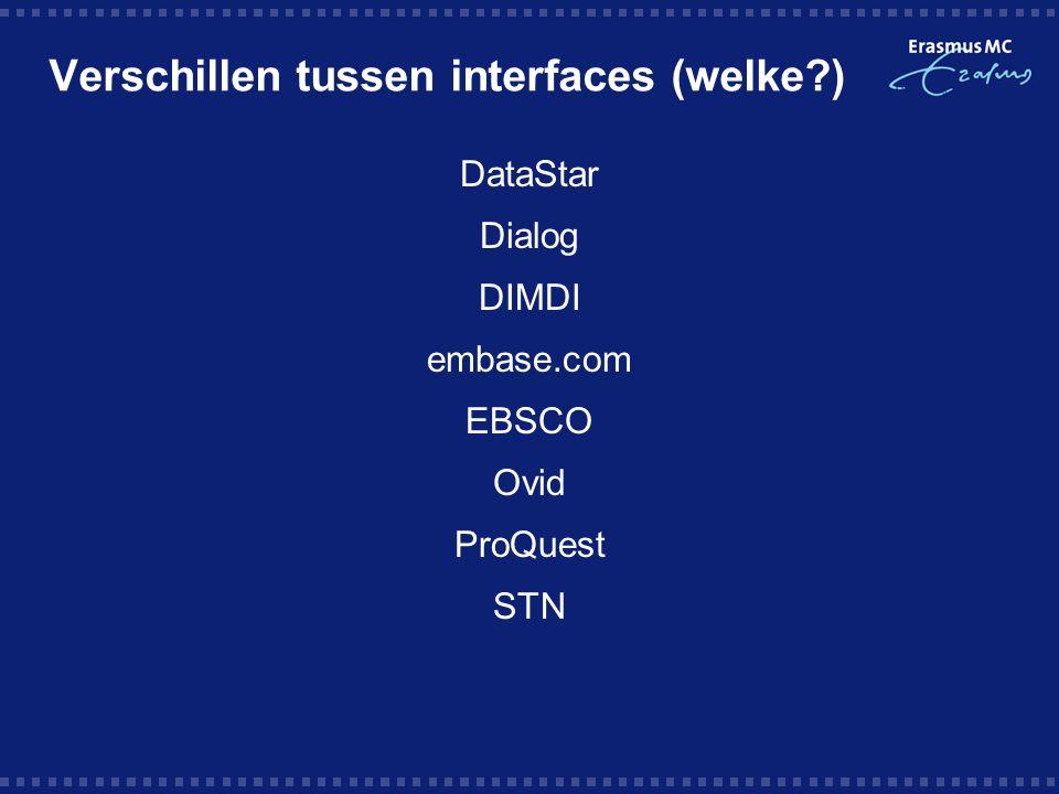 Verschillen tussen interfaces (welke ) DataStar Dialog DIMDI embase.com EBSCO Ovid ProQuest STN