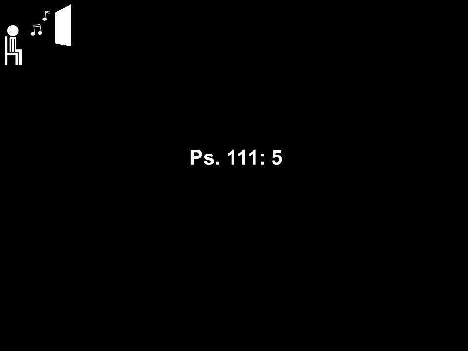 Ps. 111: 5