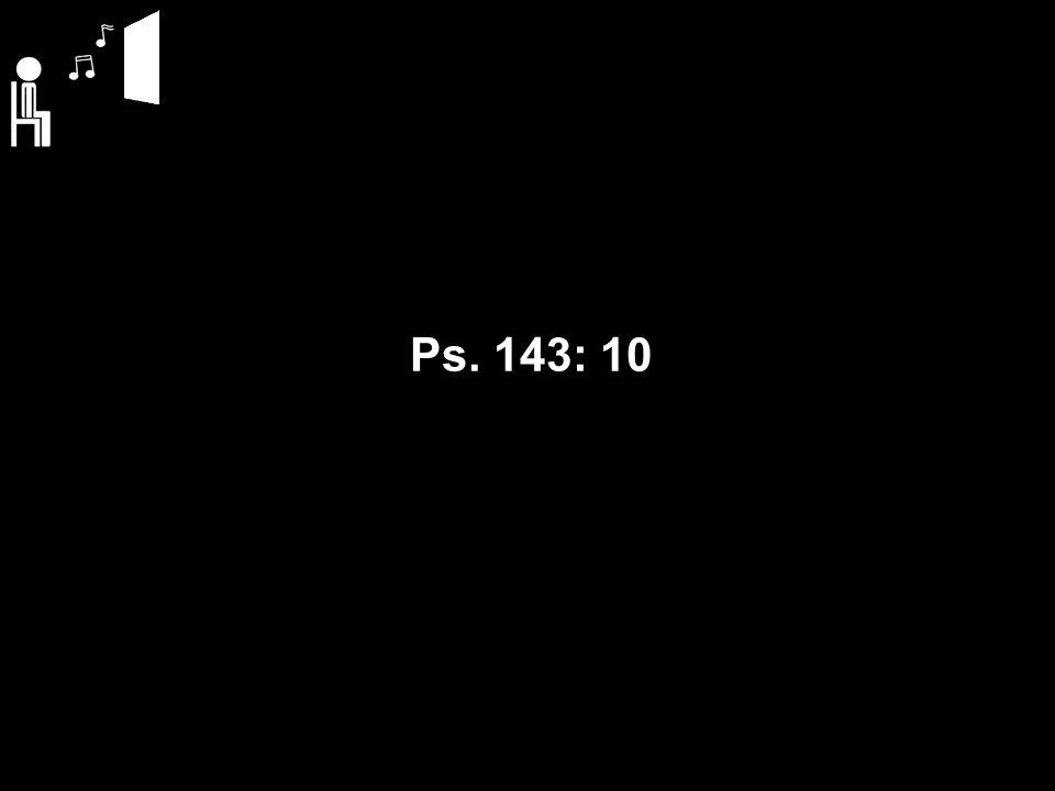Ps. 143: 10