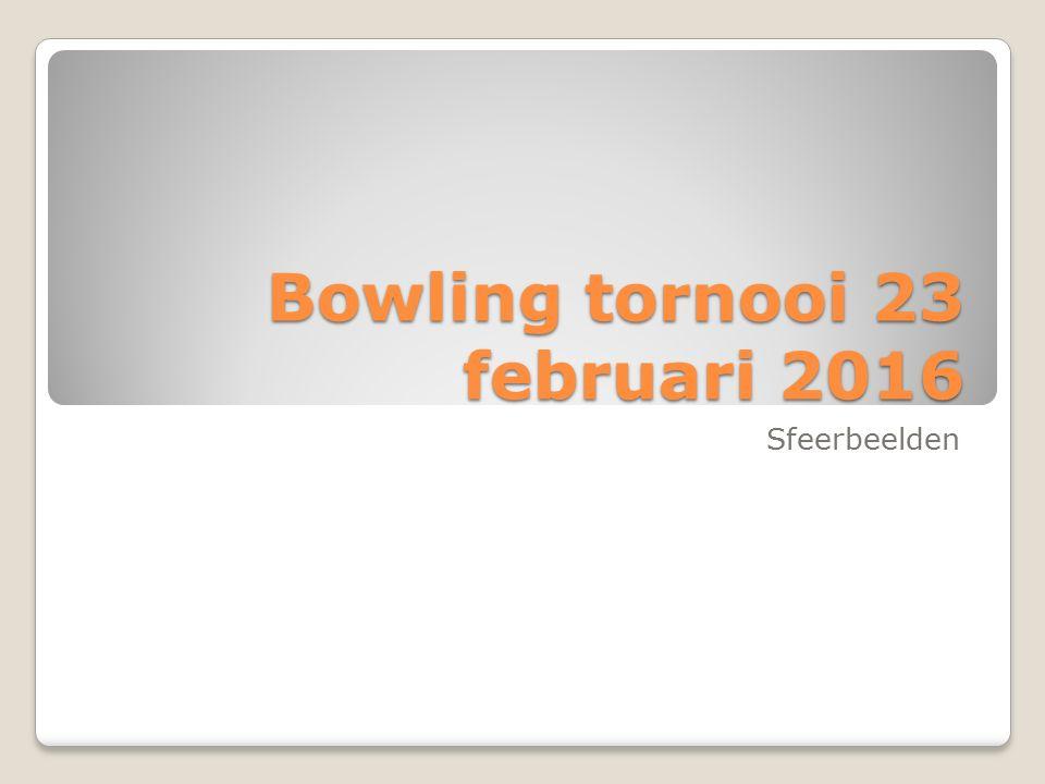 Bowling tornooi 23 februari 2016 Sfeerbeelden