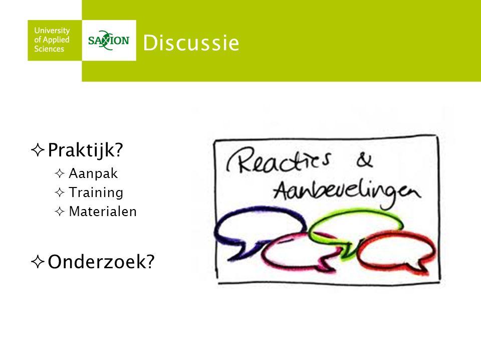 Discussie  Praktijk?  Aanpak  Training  Materialen  Onderzoek?