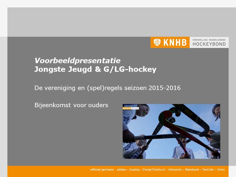 Voorbeeldpresentatie Jongste Jeugd & G/LG-hockey De vereniging en (spel)regels seizoen 2015-2016 Bijeenkomst voor ouders