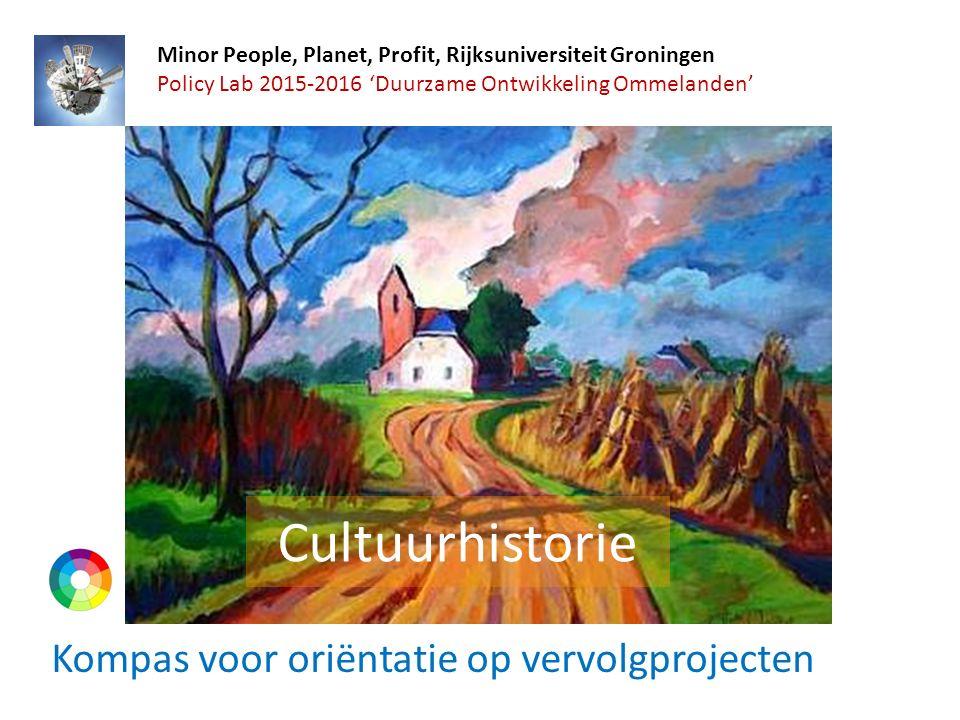 Cultuurhistorie Kompas voor oriëntatie op vervolgprojecten Minor People, Planet, Profit, Rijksuniversiteit Groningen Policy Lab 2015-2016 'Duurzame Ontwikkeling Ommelanden'
