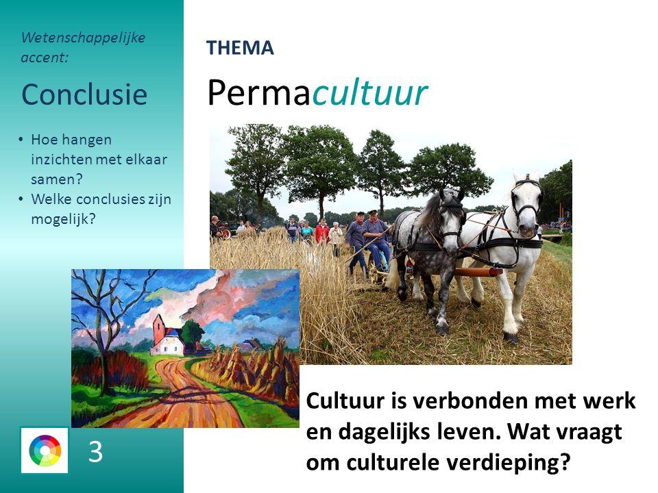 Permacultuur Conclusie Cultuur is verbonden met werk en dagelijks leven.