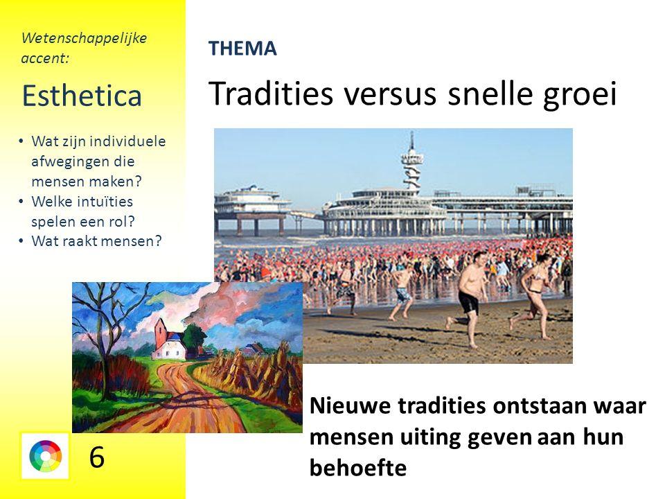 Tradities versus snelle groei Esthetica Nieuwe tradities ontstaan waar mensen uiting geven aan hun behoefte Wat zijn individuele afwegingen die mensen maken.
