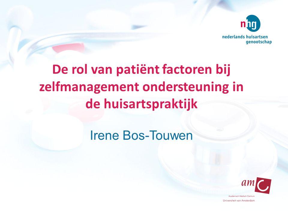 De rol van patiënt factoren bij zelfmanagement ondersteuning in de huisartspraktijk Irene Bos-Touwen