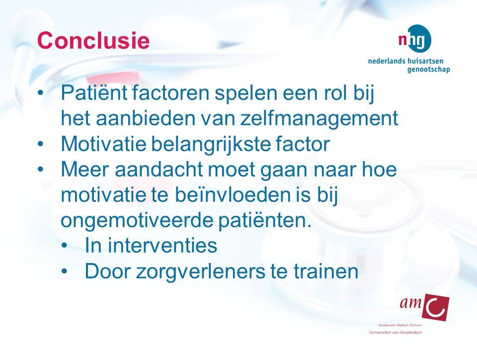Conclusie Patiënt factoren spelen een rol bij het aanbieden van zelfmanagement Motivatie belangrijkste factor Meer aandacht moet gaan naar hoe motivatie te beïnvloeden is bij ongemotiveerde patiënten.