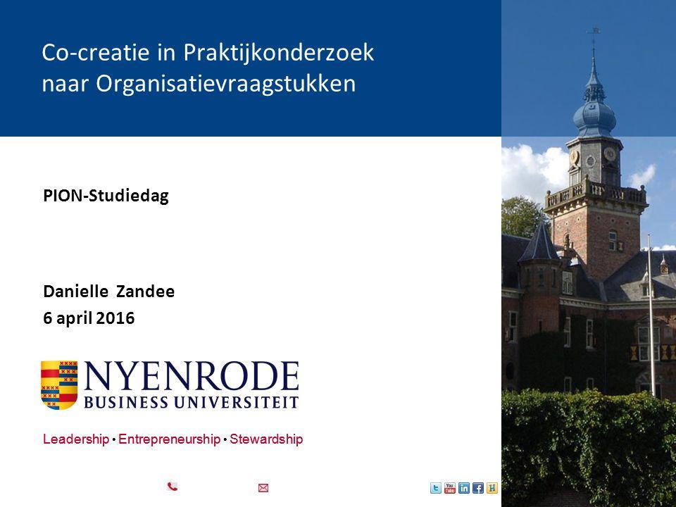 Leadership Entrepreneurship Stewardship PION-Studiedag Danielle Zandee 6 april 2016 Co-creatie in Praktijkonderzoek naar Organisatievraagstukken