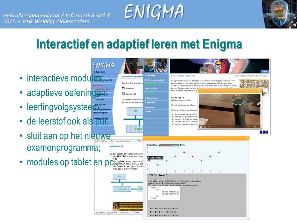 7 Databases Gebruikersdag Enigma / Informatica Actief 2016 – Valk Welding Alblasserdam Interactief en adaptief leren met Enigma interactieve modules; adaptieve oefeningen; leerlingvolgsysteem; de leerstof ook als pdf; sluit aan op het nieuwe examenprogramma; modules op tablet en pc.