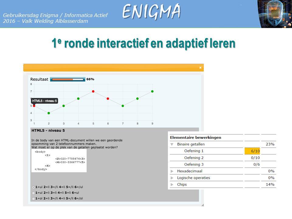 7 Databases Gebruikersdag Enigma / Informatica Actief 2016 – Valk Welding Alblasserdam 1 e ronde interactief en adaptief leren