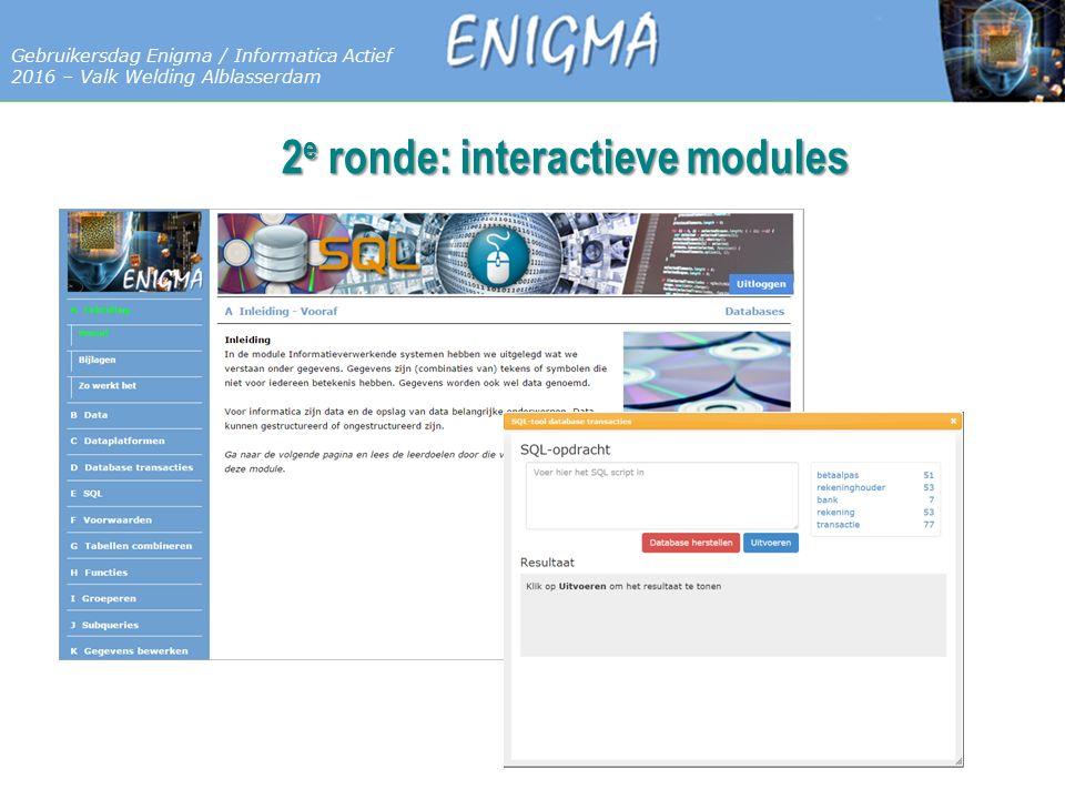 7 Databases Gebruikersdag Enigma / Informatica Actief 2016 – Valk Welding Alblasserdam 2 e ronde: interactieve modules
