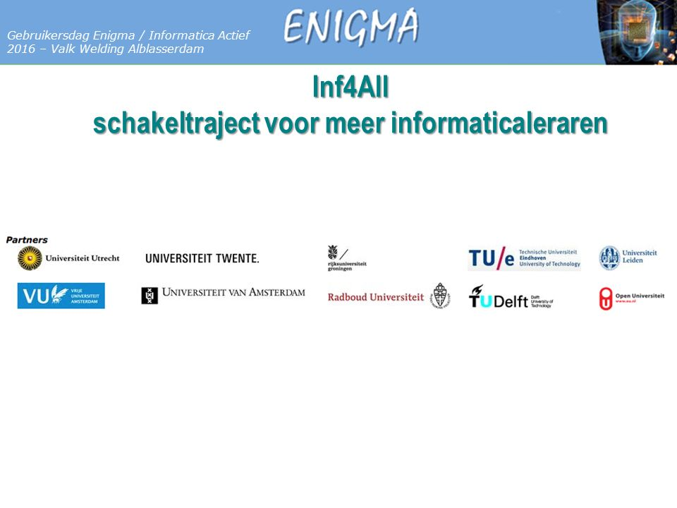 7 Databases Gebruikersdag Enigma / Informatica Actief 2016 – Valk Welding Alblasserdam Inf4All schakeltraject voor meer informaticaleraren