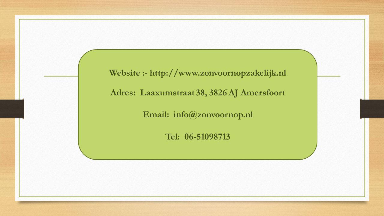 Website :- http://www.zonvoornopzakelijk.nl Adres: Laaxumstraat 38, 3826 AJ Amersfoort Email: info@zonvoornop.nl Tel: 06-51098713