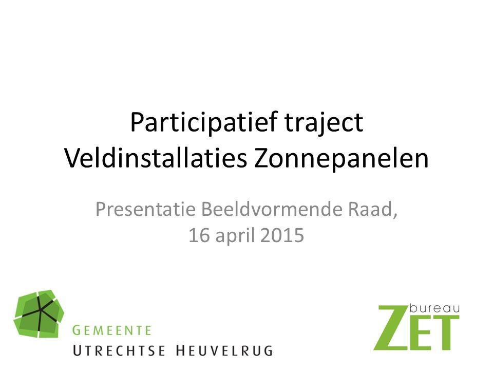 Participatief traject Veldinstallaties Zonnepanelen Presentatie Beeldvormende Raad, 16 april 2015