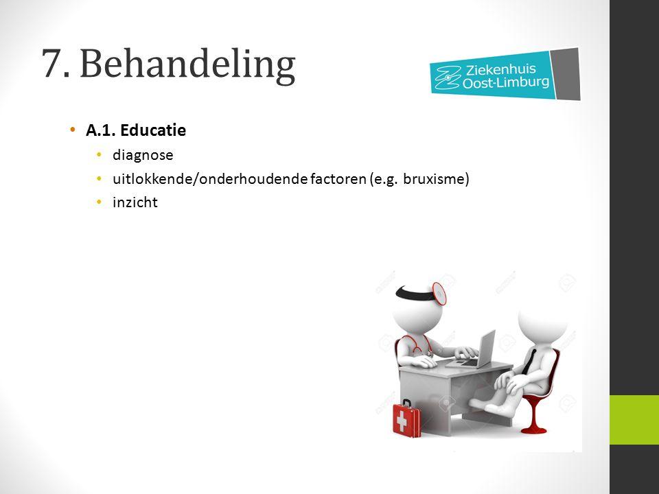 7. Behandeling A.1. Educatie diagnose uitlokkende/onderhoudende factoren (e.g. bruxisme) inzicht