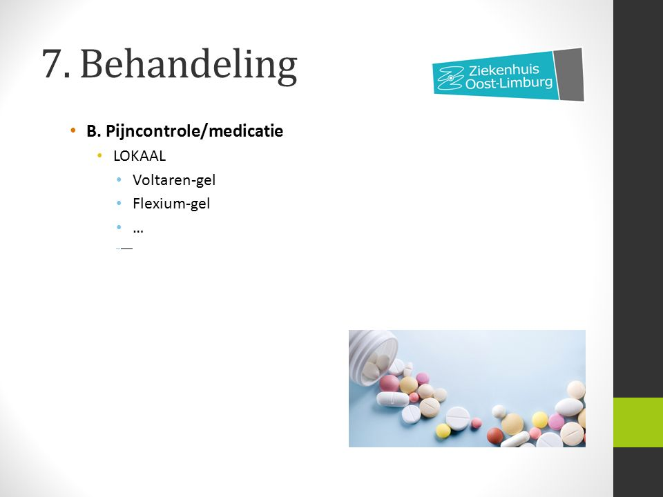 7. Behandeling B. Pijncontrole/medicatie LOKAAL Voltaren-gel Flexium-gel …