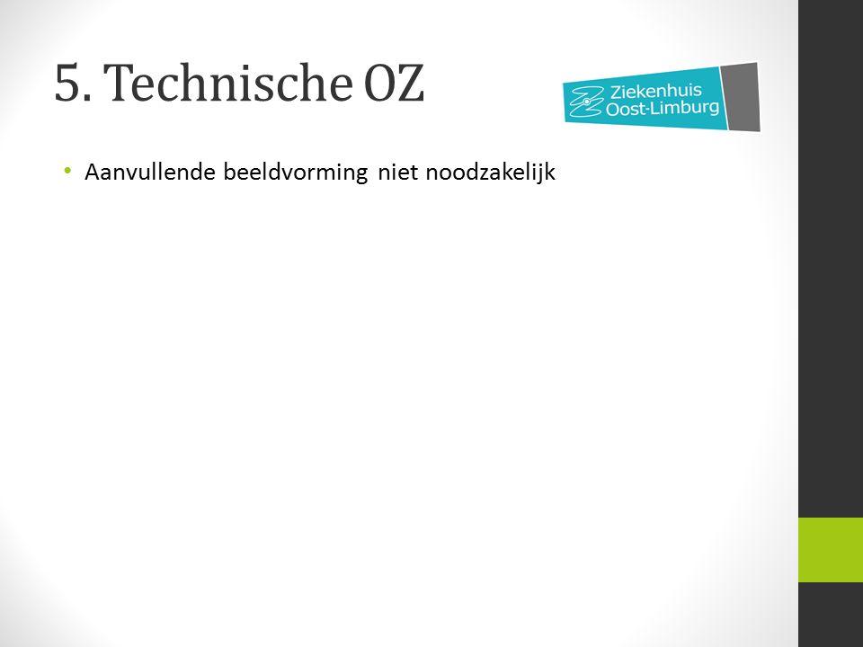 5. Technische OZ Aanvullende beeldvorming niet noodzakelijk