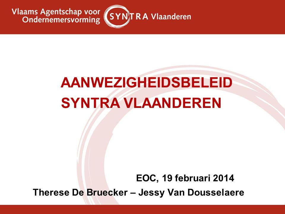 AANWEZIGHEIDSBELEID SYNTRA VLAANDEREN EOC, 19 februari 2014 Therese De Bruecker – Jessy Van Dousselaere