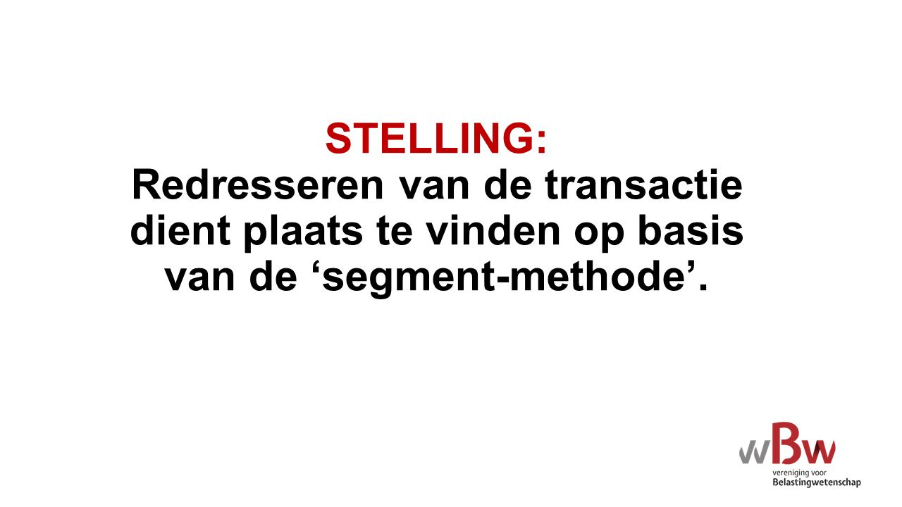 STELLING: Redresseren van de transactie dient plaats te vinden op basis van de 'segment-methode'.