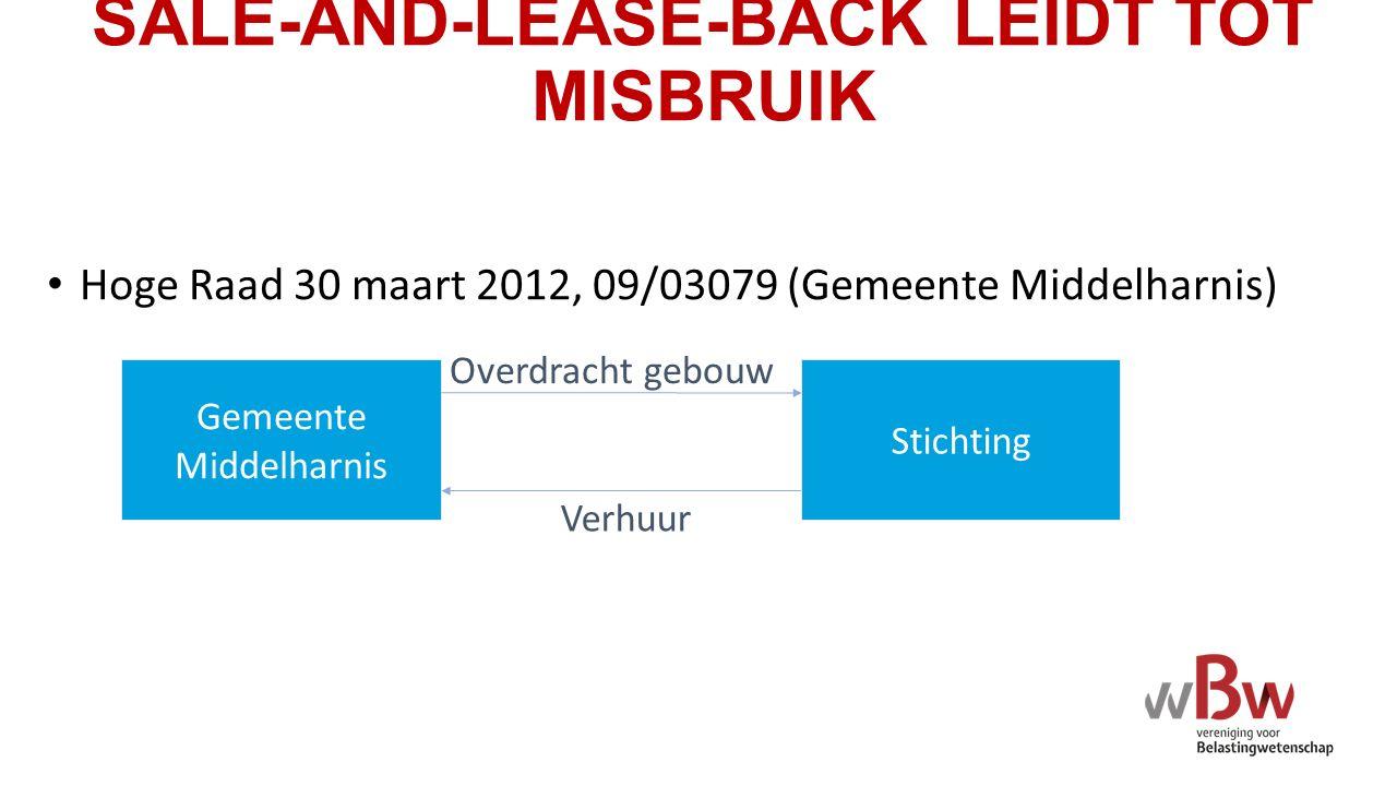 SALE-AND-LEASE-BACK LEIDT TOT MISBRUIK Hoge Raad 30 maart 2012, 09/03079 (Gemeente Middelharnis) Overdracht gebouw Gemeente Middelharnis Verhuur Stichting