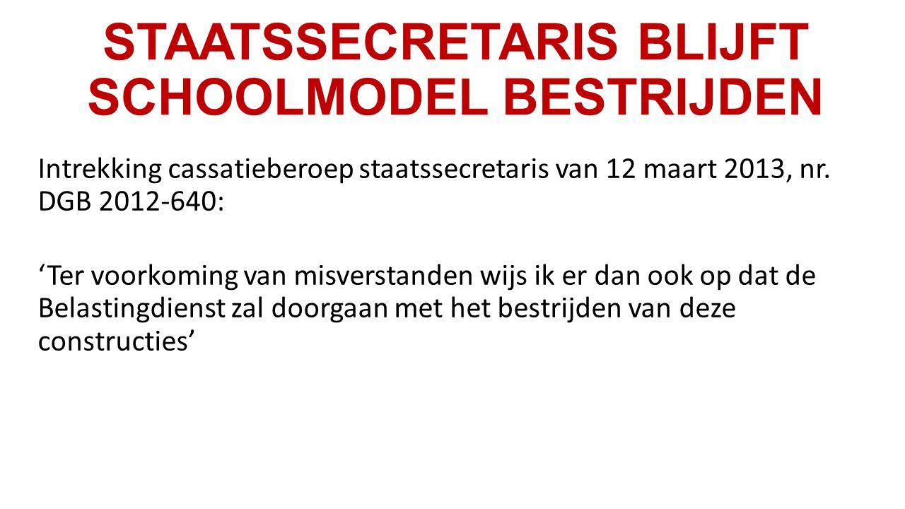 STAATSSECRETARIS BLIJFT SCHOOLMODEL BESTRIJDEN Intrekking cassatieberoep staatssecretaris van 12 maart 2013, nr.