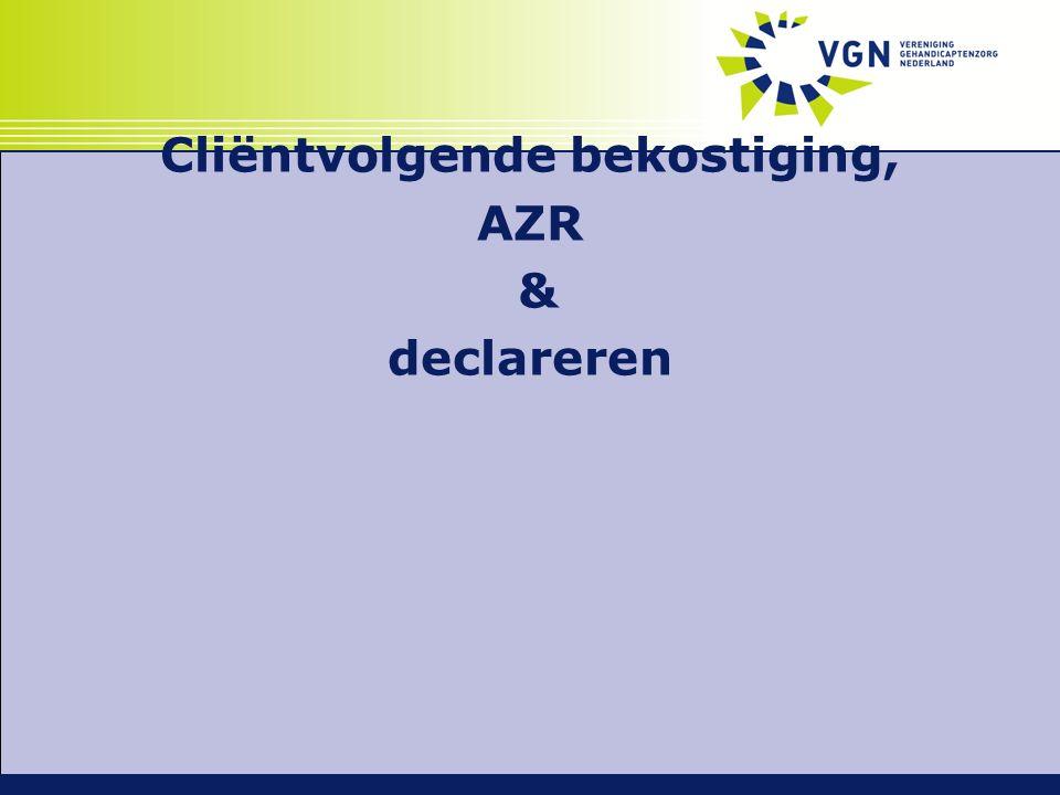 Cliëntvolgende bekostiging, AZR & declareren
