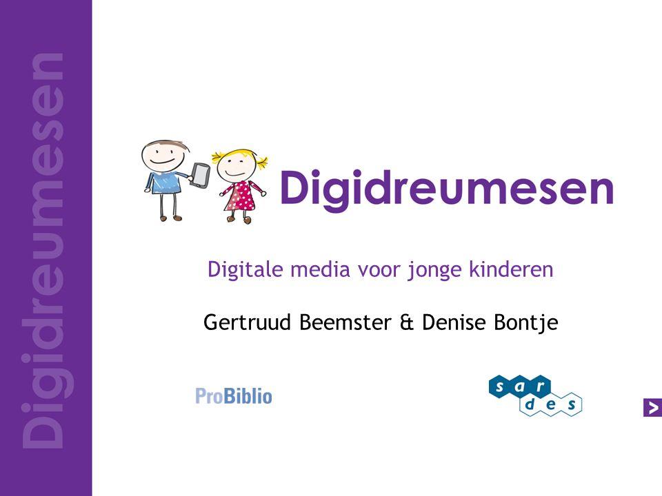 Digitale media voor jonge kinderen Gertruud Beemster & Denise Bontje