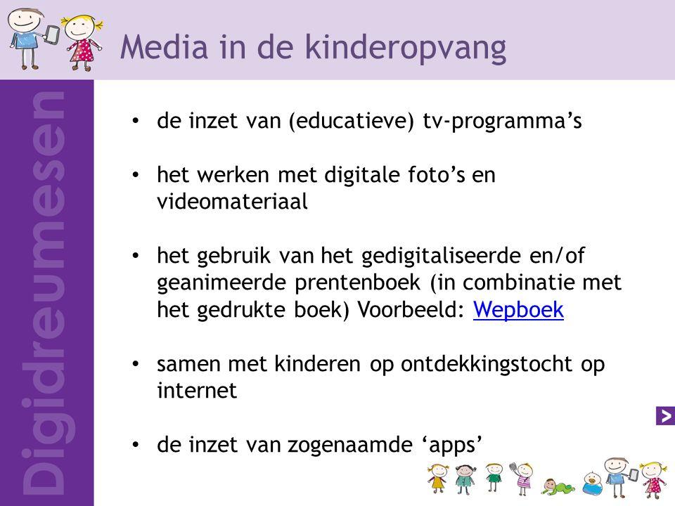 Media in de kinderopvang de inzet van (educatieve) tv-programma's het werken met digitale foto's en videomateriaal het gebruik van het gedigitaliseerd