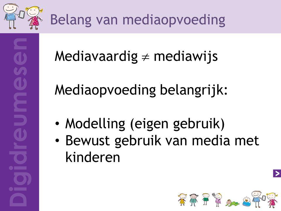 Belang van mediaopvoeding Mediavaardig  mediawijs Mediaopvoeding belangrijk: Modelling (eigen gebruik) Bewust gebruik van media met kinderen