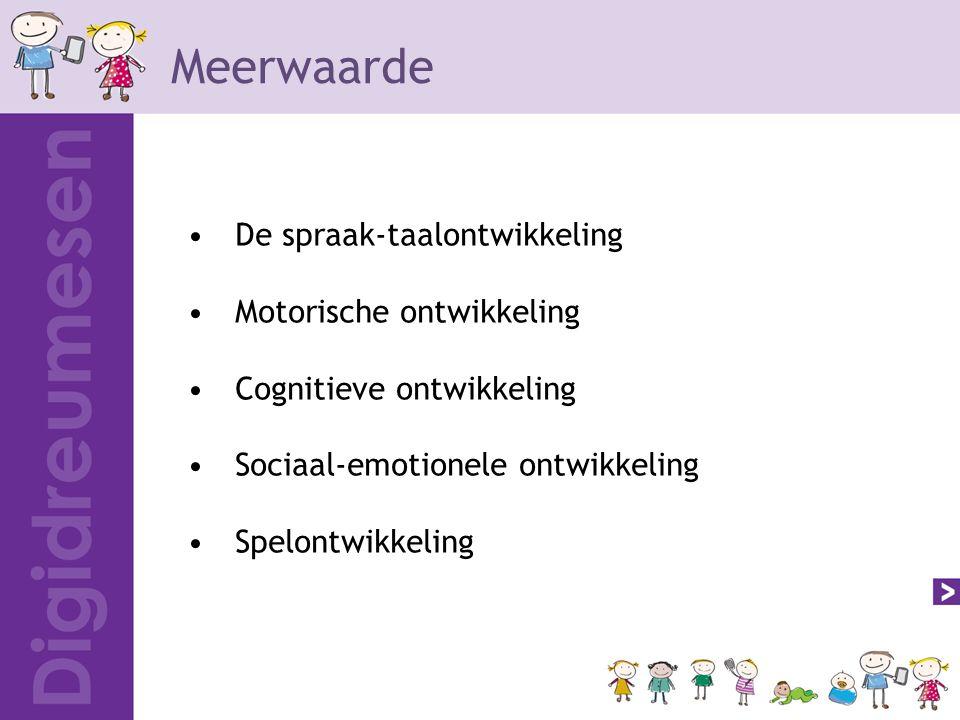 Meerwaarde De spraak-taalontwikkeling Motorische ontwikkeling Cognitieve ontwikkeling Sociaal-emotionele ontwikkeling Spelontwikkeling
