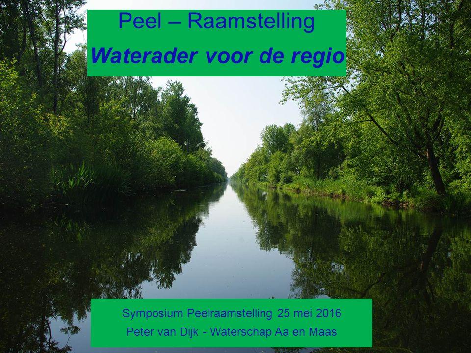 1 Peel – Raamstelling Waterader voor de regio Symposium Peelraamstelling 25 mei 2016 Peter van Dijk - Waterschap Aa en Maas