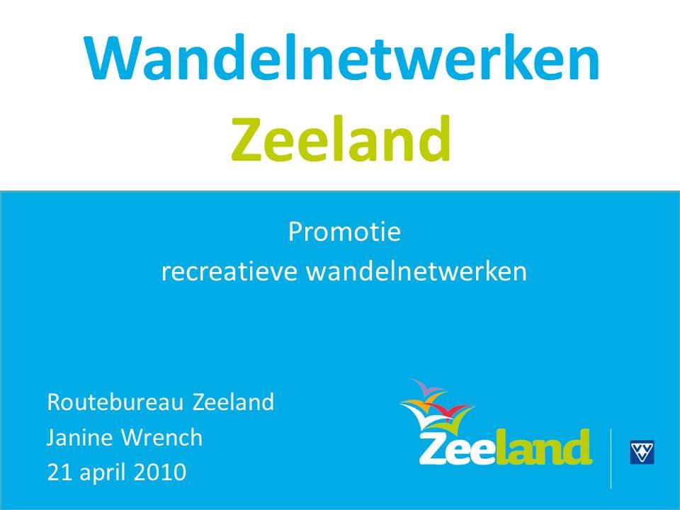 Wandelnetwerken Zeeland Promotie recreatieve wandelnetwerken Routebureau Zeeland Janine Wrench 21 april 2010